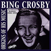 Bing Crosby - Origins of His Music, 1926-1932 by Bing Crosby