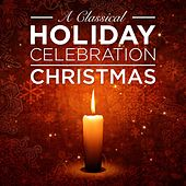 The Classical Holiday Celebration: Christmas by Various Artists
