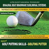 Golf Putting Skills: Golfing Putter by Binaural Beat Brainwave Subliminal Systems