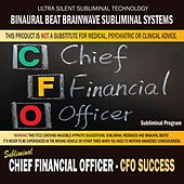 Chief Financial Officer: Cfo Success by Binaural Beat Brainwave Subliminal Systems
