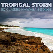 Tropical Storm: 50 Classic Hawaiian Songs by Various Artists