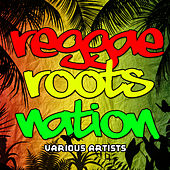 Reggae Roots Nation by Various Artists