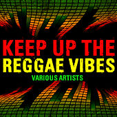 Keep Up the Reggae Vibes by Various Artists
