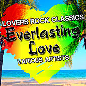 Everlasting Love: Lovers Rock Classics by Various Artists