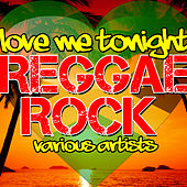 Love Me Tonight: Reggae Rock by Various Artists