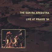 Live at Praxis '84 by Sun Ra