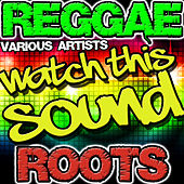 Watch This Sound: Reggae Roots by Various Artists