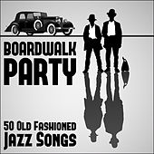 Boardwalk Party: 50 Old Fashioned Jazz Songs by Various Artists