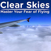 Clear Skies: Master Your Fear of Flying by Pianissimo Brothers