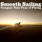 Smooth Sailing: Conquer Your Fear of Flying by Pianissimo Brothers