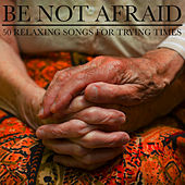 Be Not Afraid: 50 Relaxing Songs for Trying Times by Pianissimo Brothers