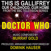 This is Gallifrey: Our Childhood, Our Home (From the original TV Series Scores for Doctor Who) (Single Tribute) by Dominik Hauser