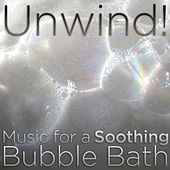 Unwind!: Music for a Soothing Bubble Bath by Pianissimo Brothers