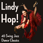 Lindy Hop! 40 Swing Jazz Dance Classics by Various Artists