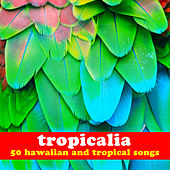 Tropicalia: 50 Hawaiian and Tropical Songs by Various Artists