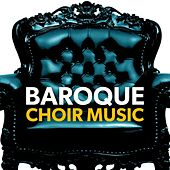 Baroque Choir Music by Various Artists