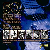 50 Of The Most Influential Blues Songs Of The 20th Century von Various Artists