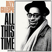 All This Time (Extended) by Dizzy Gillespie