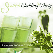 Scottish Wedding Party - Celebrate in Scottish Style by Various Artists