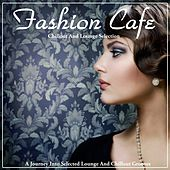 Fashion Cafe (A Journey Into Selected Lounge and Chillout Grooves) by Various Artists