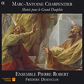 Charpentier: Motets pour le Grand Dauphin von Ensemble Pierre Robert
