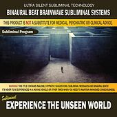 Experience the Unseen World by Binaural Beat Brainwave Subliminal Systems