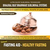Fasting Aid - Healthy Fasting by Binaural Beat Brainwave Subliminal Systems