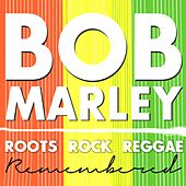 Roots Rock Reggae Remembered by Bob Marley