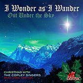 I Wonder as I Wander Out Under the Sky by The Copley Singers