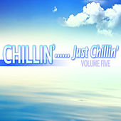 Chillin'...Just Chillin' Vol. 5 by Various Artists