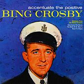 Accentuate The Positive by Bing Crosby