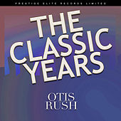 The Classic Years von Otis Rush