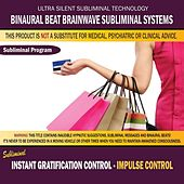 Instant Gratification Control - Impulse Control by Binaural Beat Brainwave Subliminal Systems