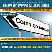 Street Smarts - Common Sense Knowledge Wisdom by Binaural Beat Brainwave Subliminal Systems