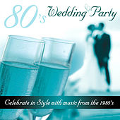 80's Wedding Party - Celebrate in Style With Music from the 1980's by Various Artists