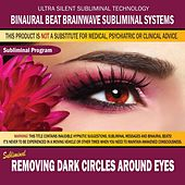 Removing Dark Circles Around Eyes by Binaural Beat Brainwave Subliminal Systems