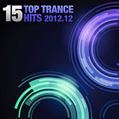 15 Top Trance Hits 2012-12 by Various Artists