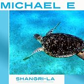 Shangri-La by Michael e