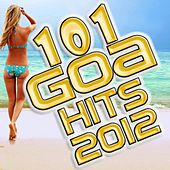 101 Goa Hits 2012 (Best Of Electronic Dance Music, Hard House, Hard Dance, Nunrg, Hard Trance, Acid, Psytrance, Rave Anthems) by Various Artists