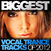 Biggest Vocal Trance Tracks Of 2012 by Various Artists