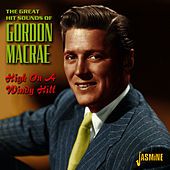 High on a Windy Hill - The Great Hit Sounds of Gordon MacRae by Gordon MacRae