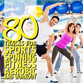 80 Tracks for Sports Spinning Fitness Aerobic Workout by Various Artists