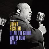 Of All the Goods You've Done to Me by Jimmy Rushing