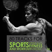 80 Tracks for Sports Spinning Fitness Aerobic and Workout by Various Artists