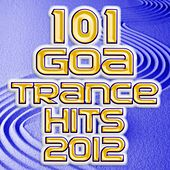 101 Goa Trance 2012 Hits - Best of Electronic Dance, Progressive, Fullon, Dark Psy, Hard Techno, Acid House, Rave Anthems, Edm by Various Artists