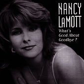 What's Good About Goodbye? by Nancy LaMott