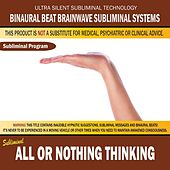 All or Nothing Thinking by Binaural Beat Brainwave Subliminal Systems