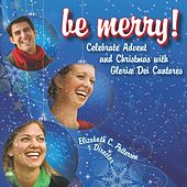 Be Merry! Celebrate Advent and Christmas With Gloriæ Dei Cantores by Various Artists