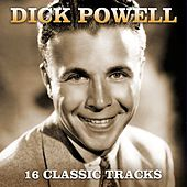 16 Classic Tracks by Dick Powell