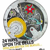 24 ways upon the bells (Dowland, Britten, The Beatles...) by Christian Rivet